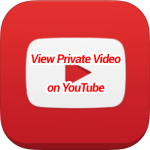 View YouTube Private Video Online
